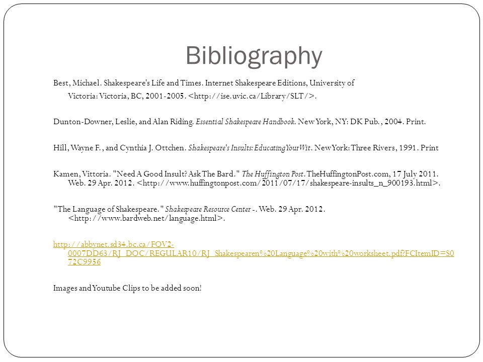 Bibliography Best, Michael. Shakespeare's Life and Times. Internet Shakespeare Editions, University of Victoria: Victoria, BC, 2001-2005.. Dunton-Down