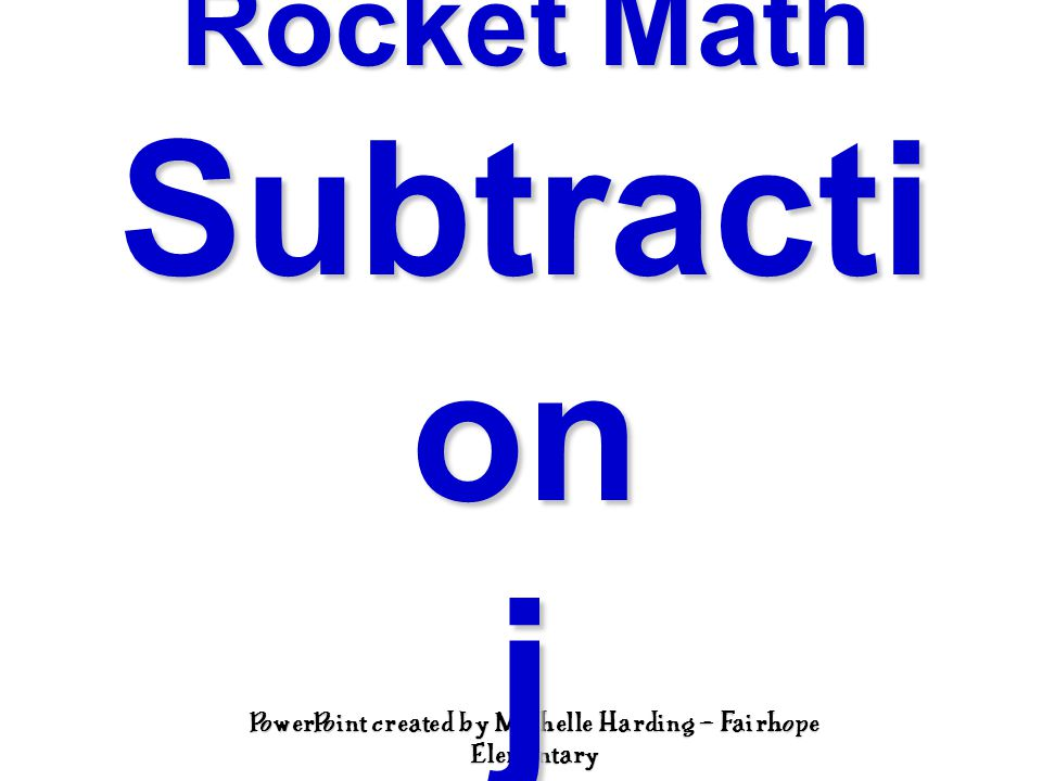 PowerPoint created by Michelle Harding – Fairhope Elementary Rocket Math Subtracti on j