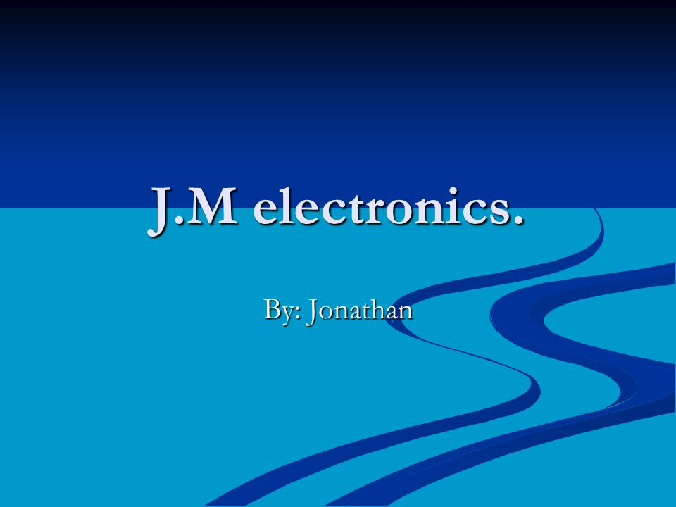 J.M electronics. By: Jonathan