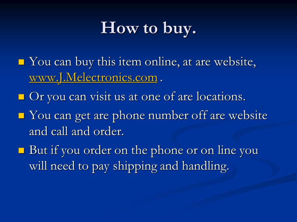 How to buy. You can buy this item online, at are website, www.J.Melectronics.com. You can buy this item online, at are website, www.J.Melectronics.com