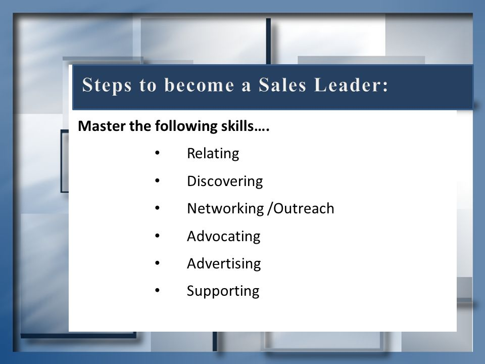 Relating Discovering Networking /Outreach Advocating Advertising Supporting Master the following skills….