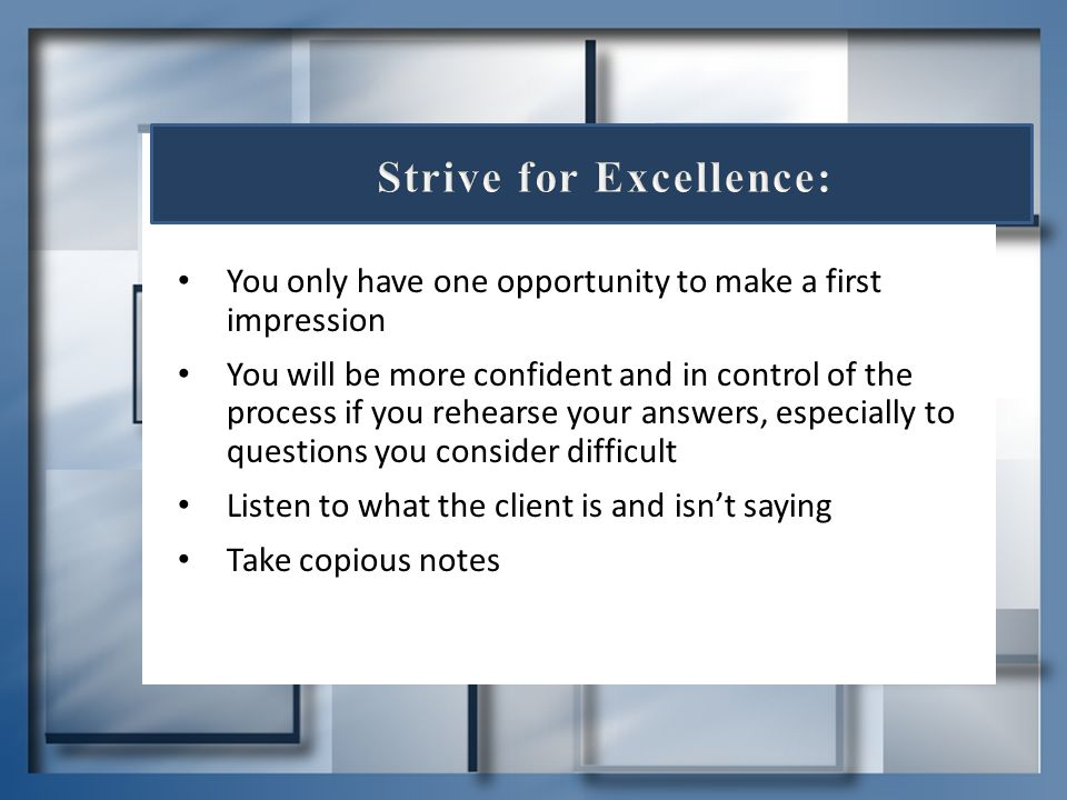 You only have one opportunity to make a first impression You will be more confident and in control of the process if you rehearse your answers, especi