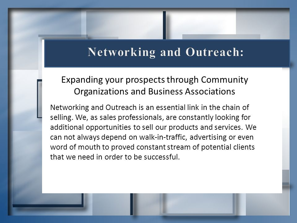 Expanding your prospects through Community Organizations and Business Associations Networking and Outreach is an essential link in the chain of sellin