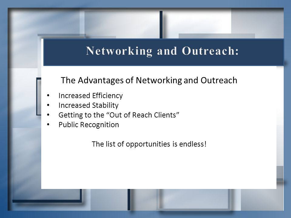 """The Advantages of Networking and Outreach Increased Efficiency Increased Stability Getting to the """"Out of Reach Clients"""" Public Recognition The list o"""