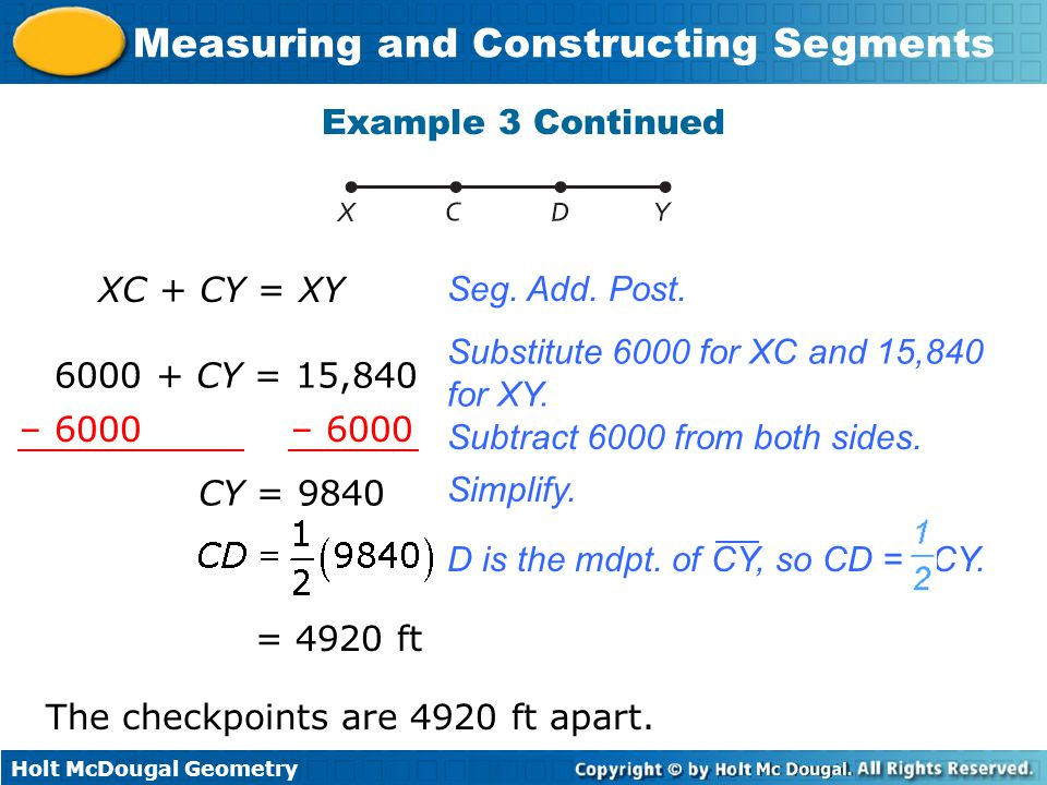 Holt McDougal Geometry Measuring and Constructing Segments Example 3 Continued XC + CY = XY Seg.