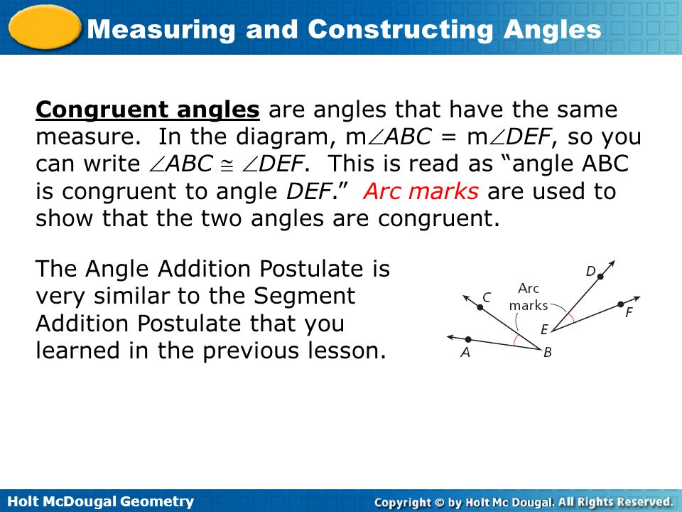 Holt McDougal Geometry Measuring and Constructing Angles Congruent angles are angles that have the same measure. In the diagram, mABC = mDEF, so you