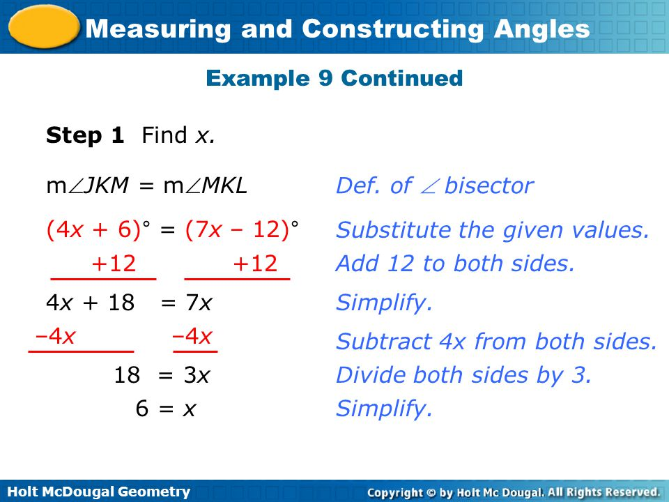 Holt McDougal Geometry Measuring and Constructing Angles Example 9 Continued Step 1 Find x. mJKM = mMKL (4x + 6)° = (7x – 12)° +12 4x + 18 = 7x –4x