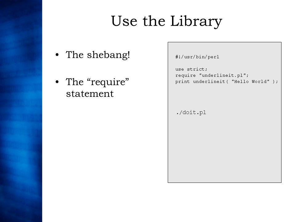 Use the Library The shebang! The require statement./doit.pl