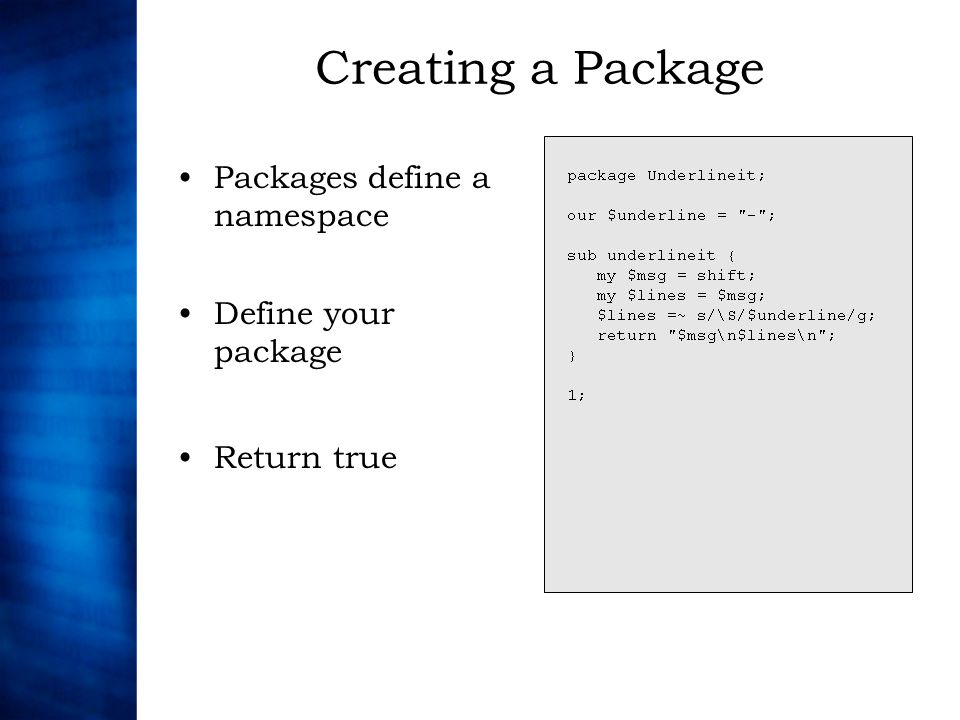 Creating a Package Packages define a namespace Define your package Return true