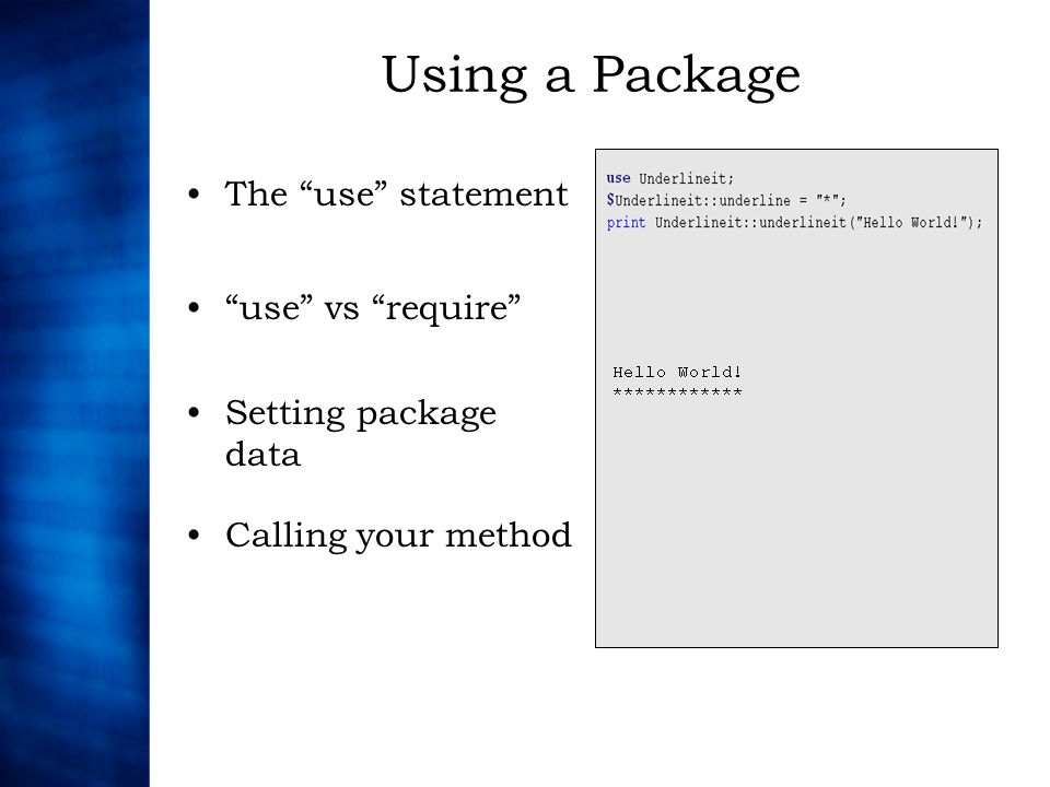 Using a Package The use statement use vs require Calling your method Setting package data