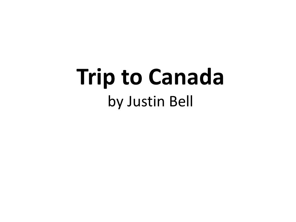Trip to Canada By Justin Bell