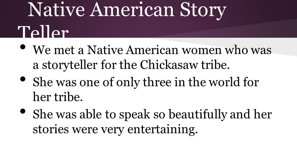 Native American Story Teller We met a Native American women who was a storyteller for the Chickasaw tribe.