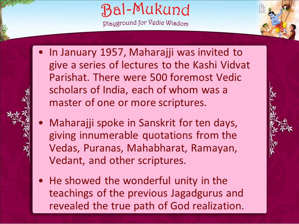 In January 1957, Maharajji was invited to give a series of lectures to the Kashi Vidvat Parishat.