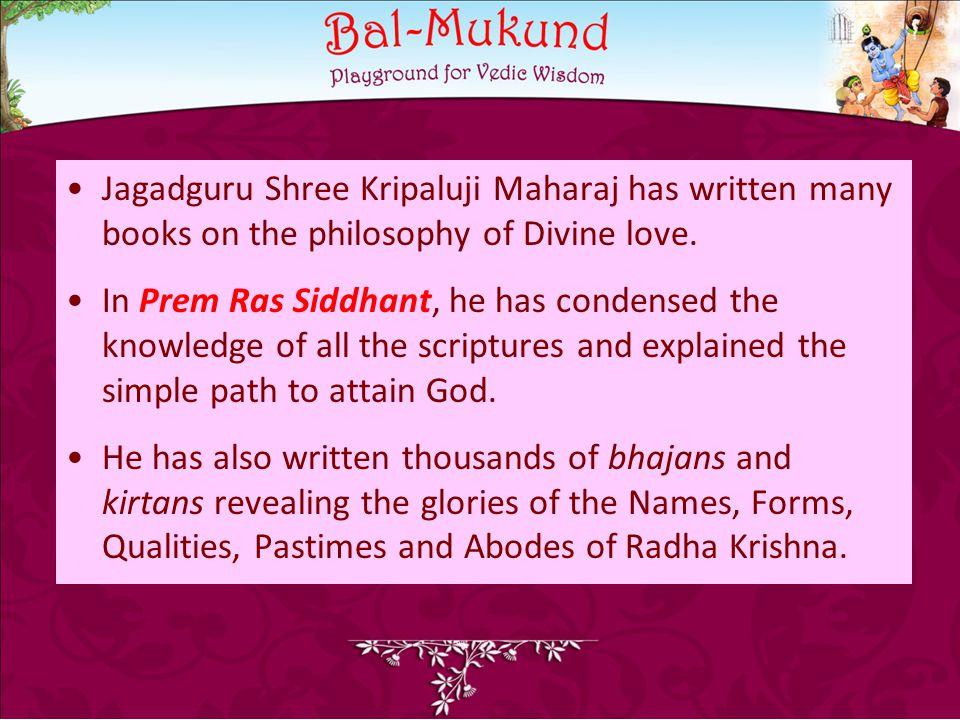 Jagadguru Shree Kripaluji Maharaj has written many books on the philosophy of Divine love.