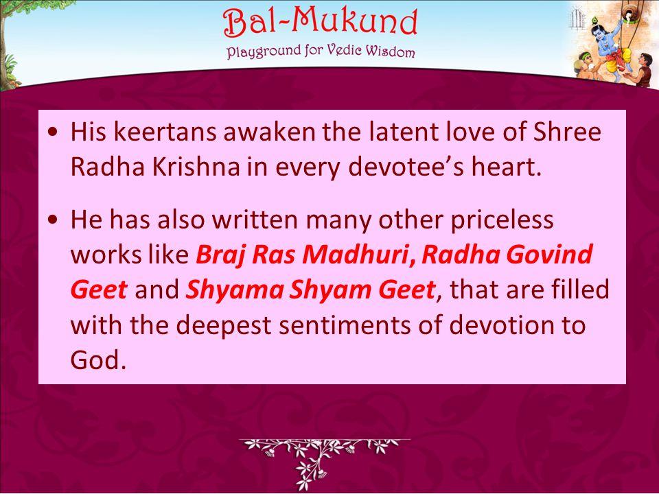 His keertans awaken the latent love of Shree Radha Krishna in every devotee's heart.