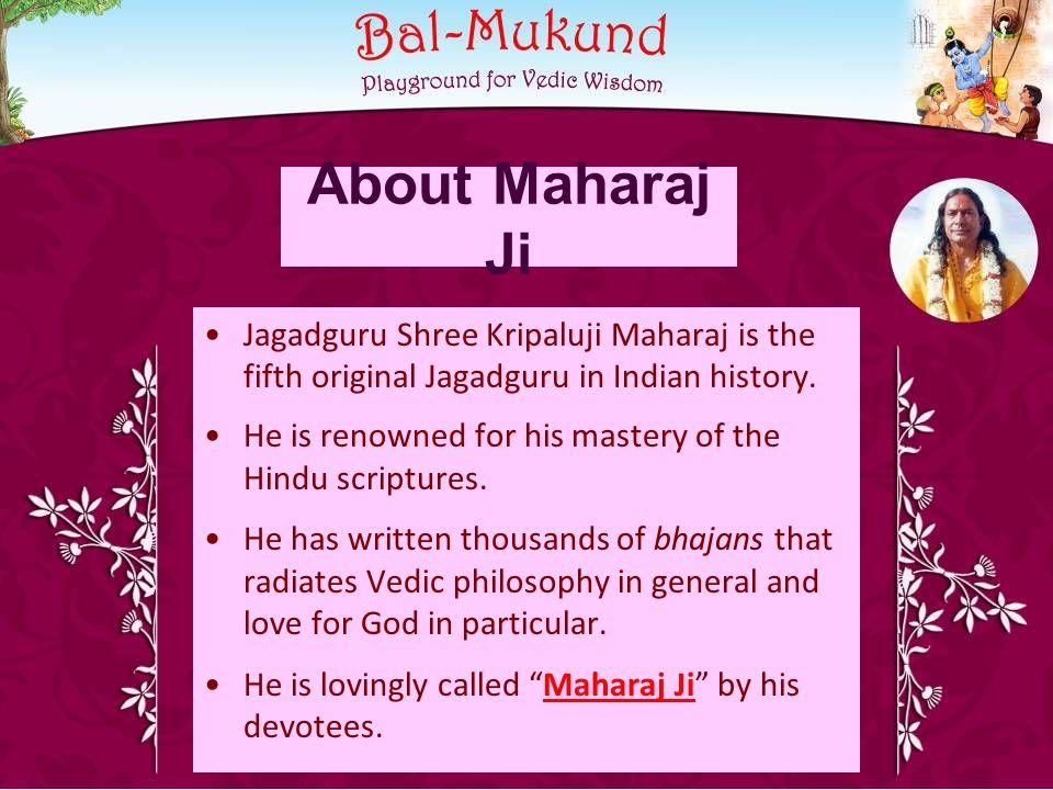 About Maharaj Ji Jagadguru Shree Kripaluji Maharaj is the fifth original Jagadguru in Indian history.