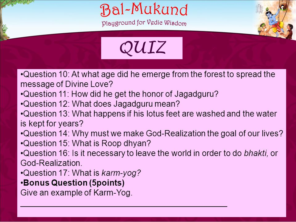 QUIZ Question 10: At what age did he emerge from the forest to spread the message of Divine Love.