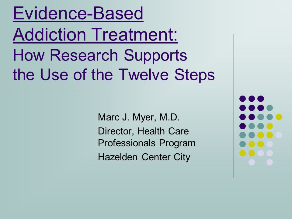 Evidence-Based Addiction Treatment: How Research Supports the Use of the Twelve Steps Marc J.