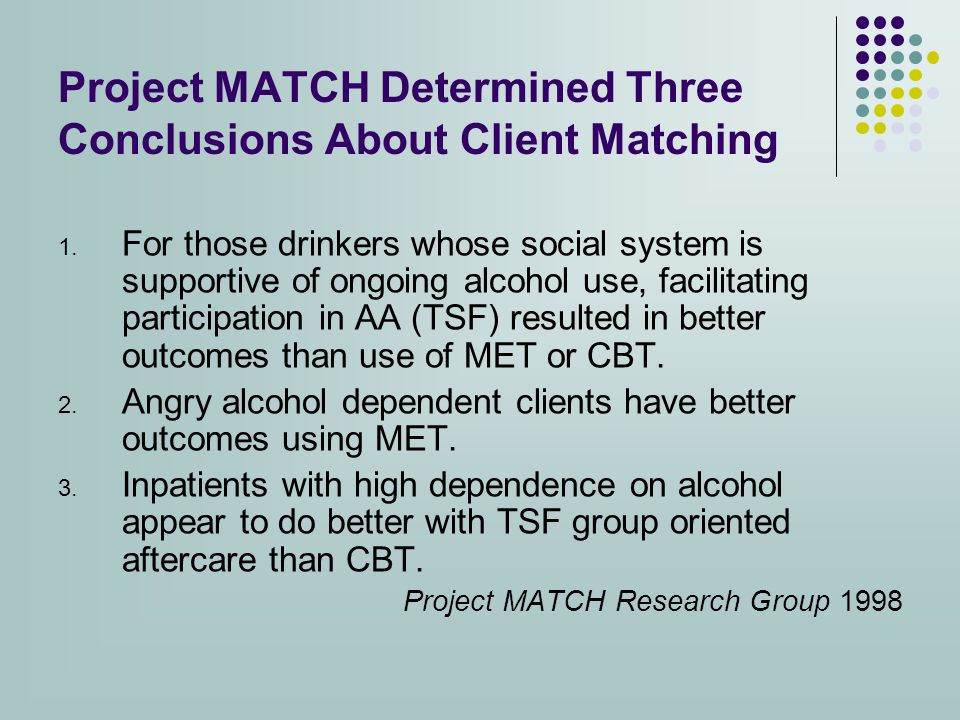 Project MATCH Determined Three Conclusions About Client Matching 1.