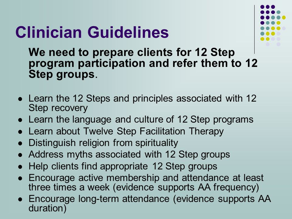 Clinician Guidelines We need to prepare clients for 12 Step program participation and refer them to 12 Step groups.