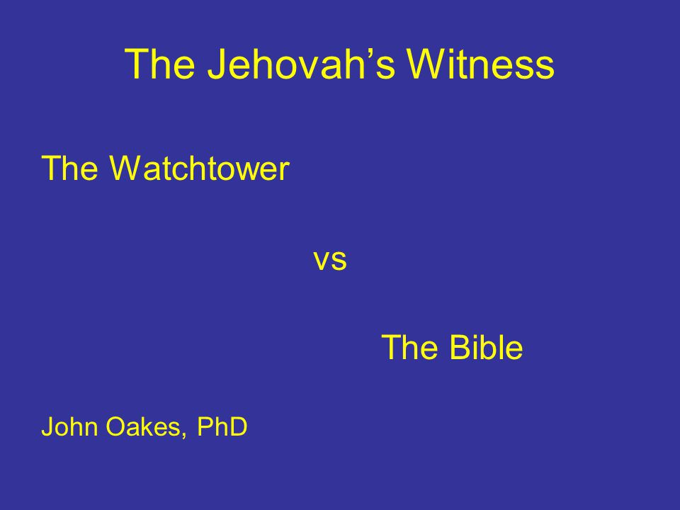 The Jehovah's Witness The Watchtower vs The Bible John Oakes, PhD
