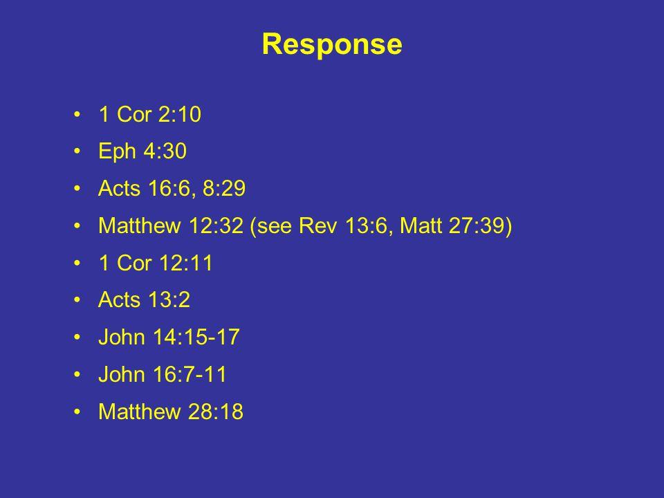 Response 1 Cor 2:10 Eph 4:30 Acts 16:6, 8:29 Matthew 12:32 (see Rev 13:6, Matt 27:39) 1 Cor 12:11 Acts 13:2 John 14:15-17 John 16:7-11 Matthew 28:18