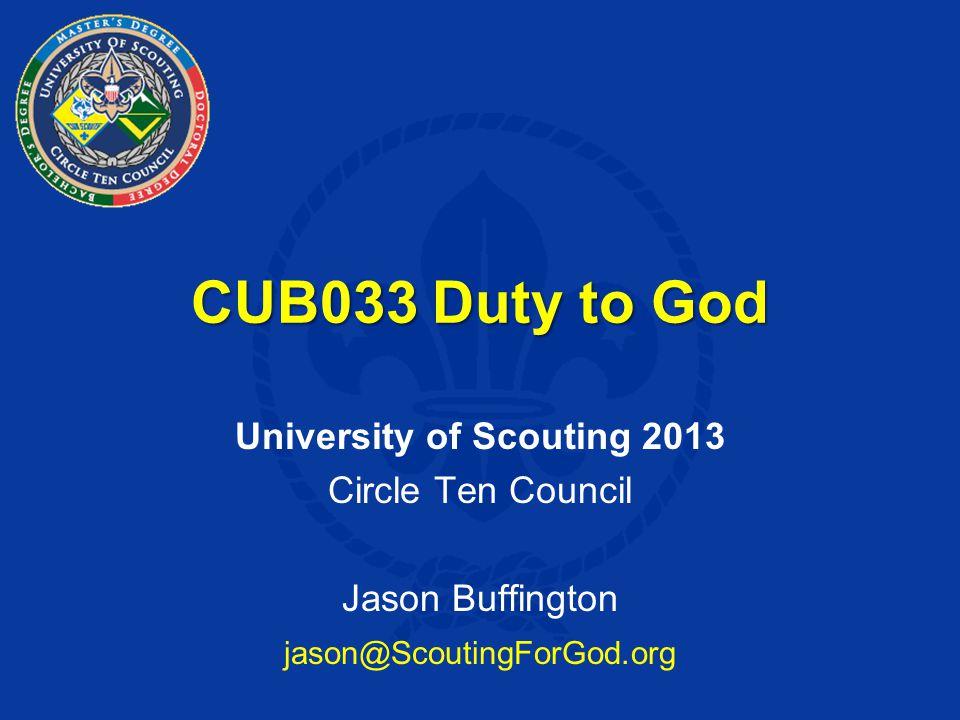 CUB033 Duty to God University of Scouting 2013 Circle Ten Council Jason Buffington jason@ScoutingForGod.org