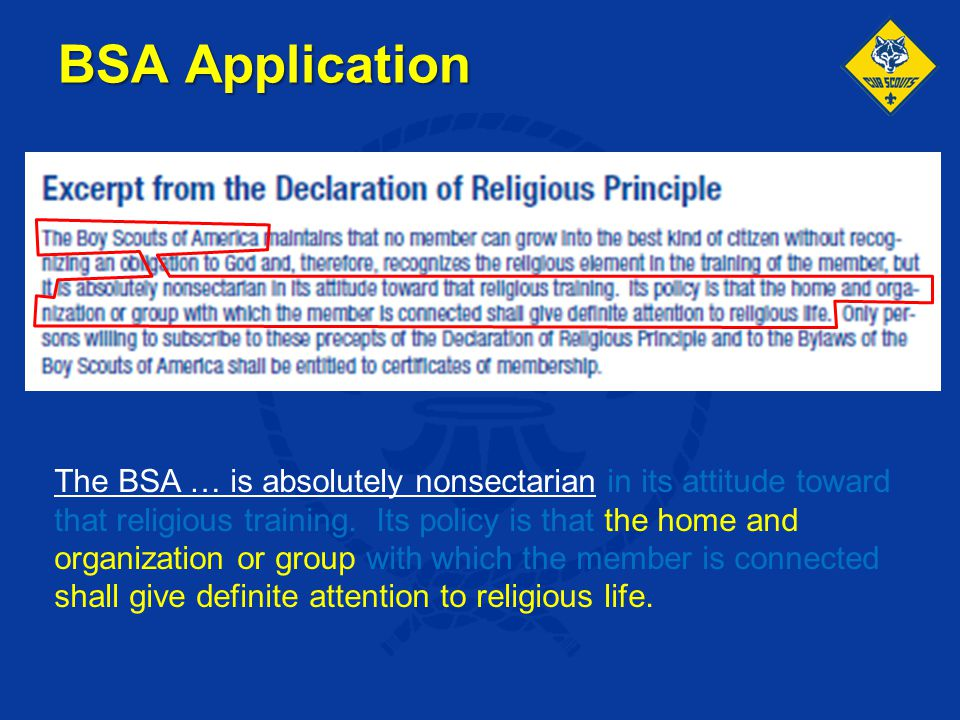 BSA Application The BSA … is absolutely nonsectarian in its attitude toward that religious training. Its policy is that the home and organization or g