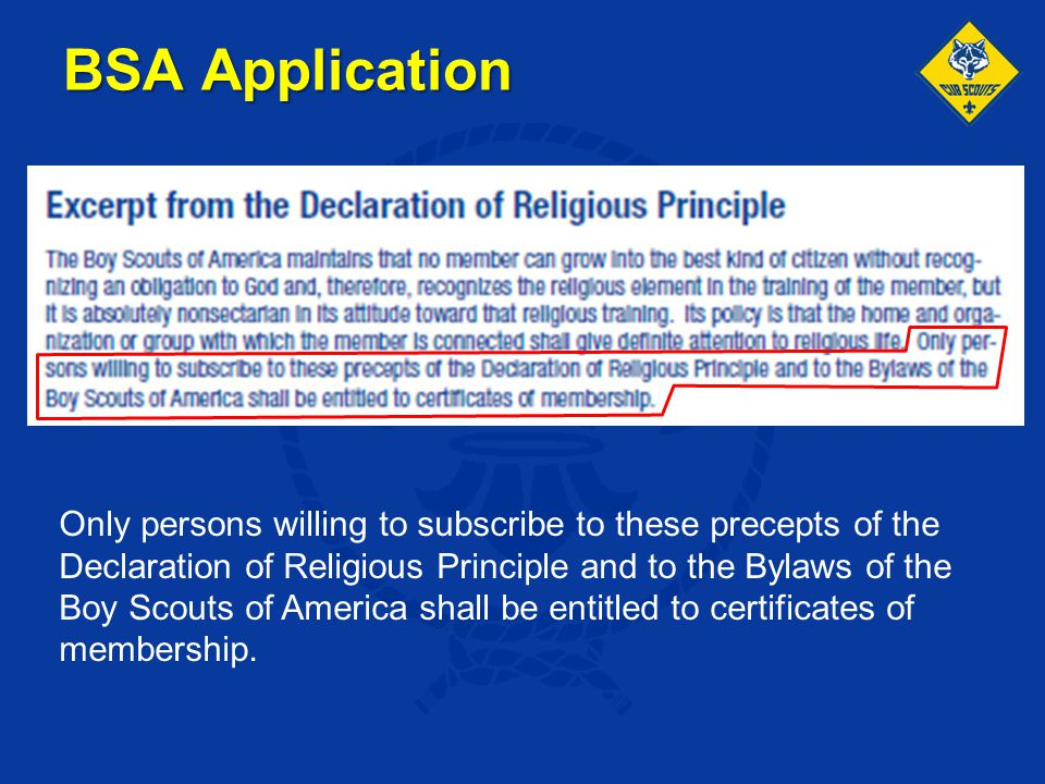 BSA Application Only persons willing to subscribe to these precepts of the Declaration of Religious Principle and to the Bylaws of the Boy Scouts of A