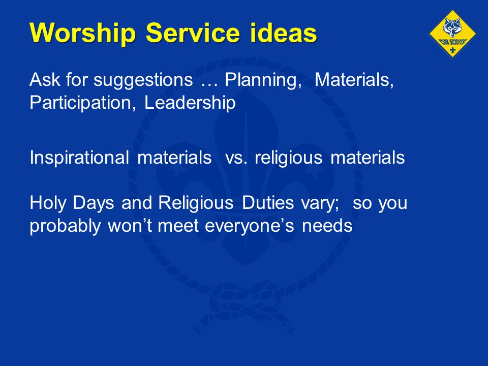 Worship Service ideas Ask for suggestions … Planning, Materials, Participation, Leadership Inspirational materials vs. religious materials Holy Days a