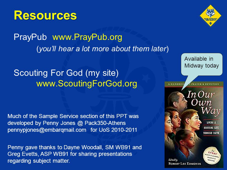 Resources PrayPub www.PrayPub.org (you'll hear a lot more about them later) Scouting For God (my site) www.ScoutingForGod.org Much of the Sample Servi