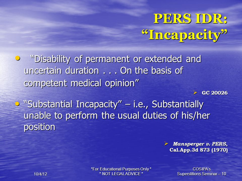 """10/4/12 *For Educational Purposes Only * * NOT LEGAL ADVICE * COSIPA's Superstitions Seminar -- 10 PERS IDR: """"Incapacity"""" """"Disability of permanent or"""