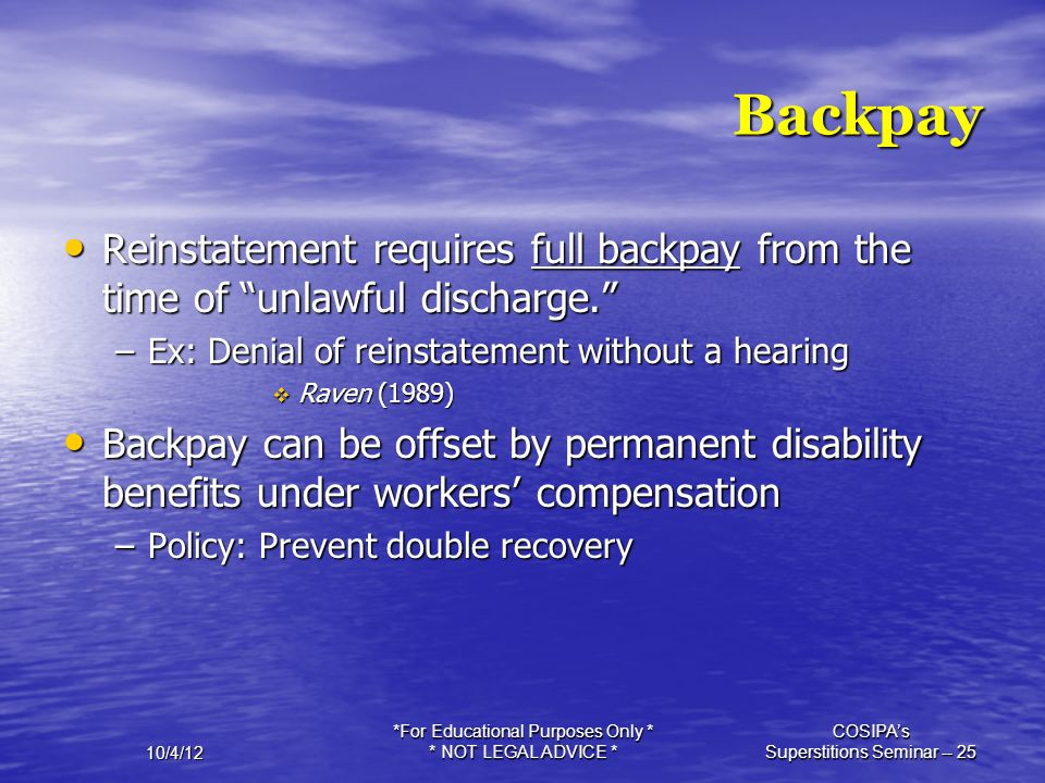10/4/12 *For Educational Purposes Only * * NOT LEGAL ADVICE * COSIPA's Superstitions Seminar -- 25 Backpay Reinstatement requires full backpay from th