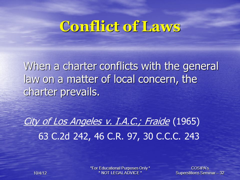 10/4/12 *For Educational Purposes Only * * NOT LEGAL ADVICE * COSIPA's Superstitions Seminar -- 32 Conflict of Laws When a charter conflicts with the