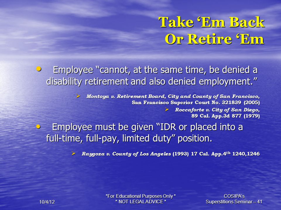 """10/4/12 *For Educational Purposes Only * * NOT LEGAL ADVICE * COSIPA's Superstitions Seminar -- 41 Take 'Em Back Or Retire 'Em Employee """"cannot, at th"""