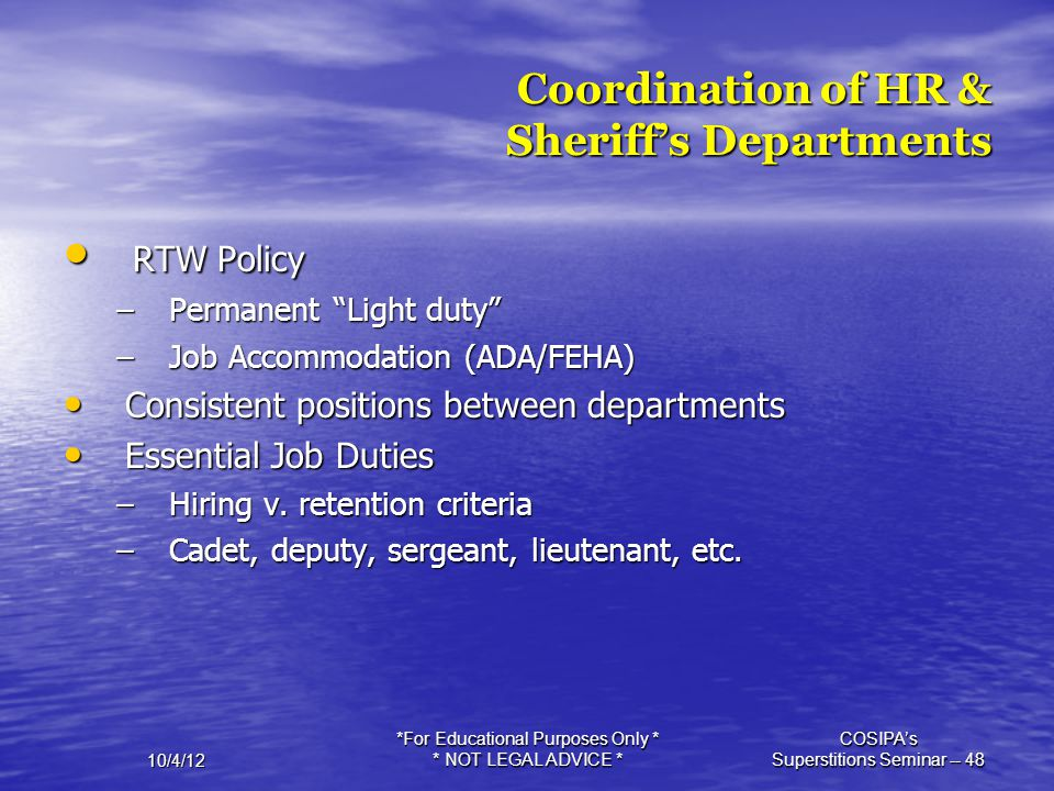 10/4/12 *For Educational Purposes Only * * NOT LEGAL ADVICE * COSIPA's Superstitions Seminar -- 48 Coordination of HR & Sheriff's Departments RTW Poli