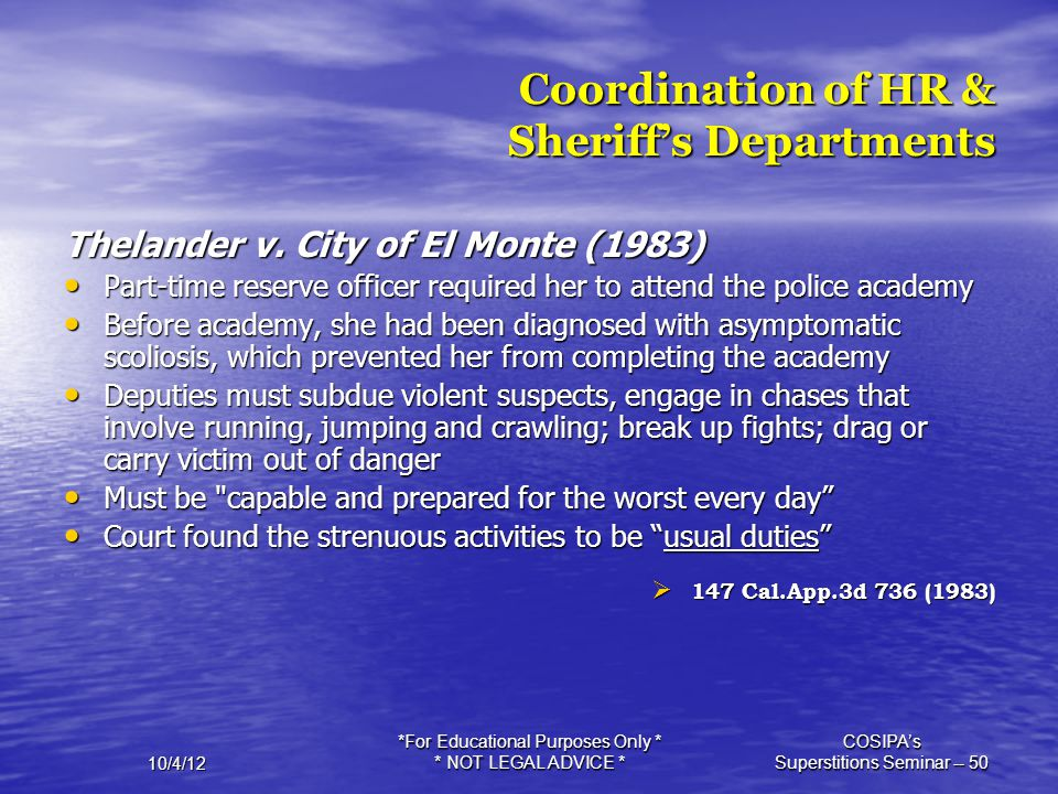 10/4/12 *For Educational Purposes Only * * NOT LEGAL ADVICE * COSIPA's Superstitions Seminar -- 50 Coordination of HR & Sheriff's Departments Thelande
