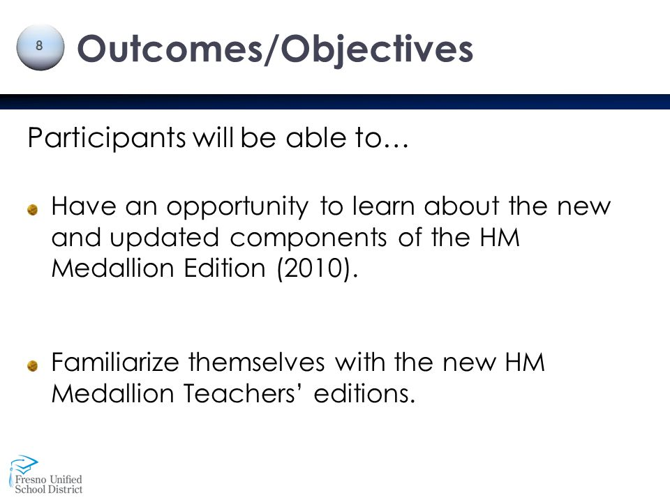 Outcomes/Objectives 8 Participants will be able to… Have an opportunity to learn about the new and updated components of the HM Medallion Edition (201