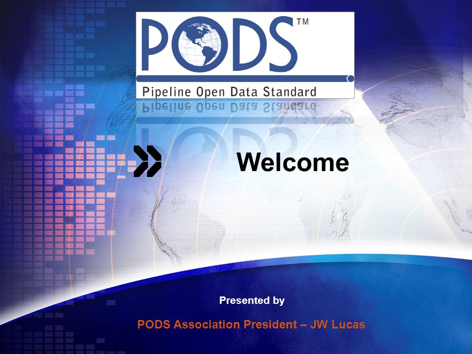 Welcome Presented by PODS Association President – JW Lucas