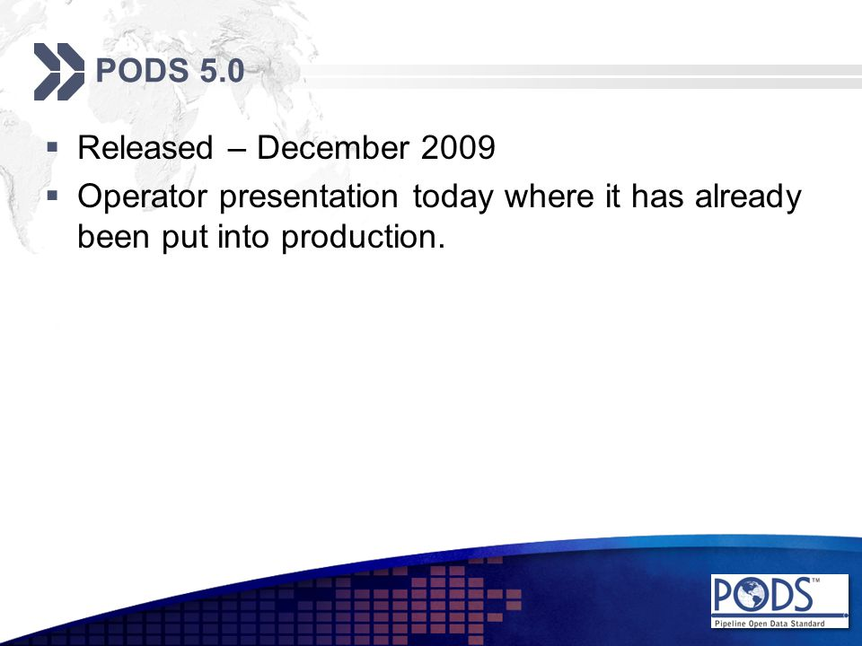 PODS 5.1  Release for Comment – PUG 2011 (Proposed)  One Call Tables from Working Group  Damage Prevention Tables from dedicated Working Group  Misc enhancements and the rare bug fix.