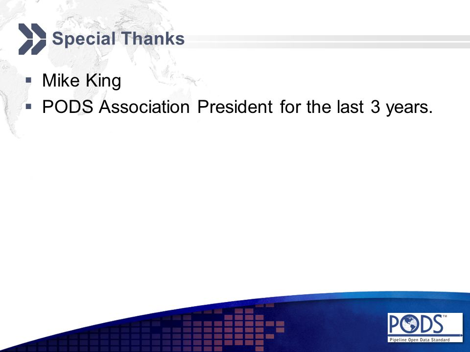  Mike King  PODS Association President for the last 3 years.