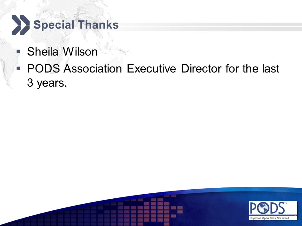 Special Thanks  Sheila Wilson  PODS Association Executive Director for the last 3 years.