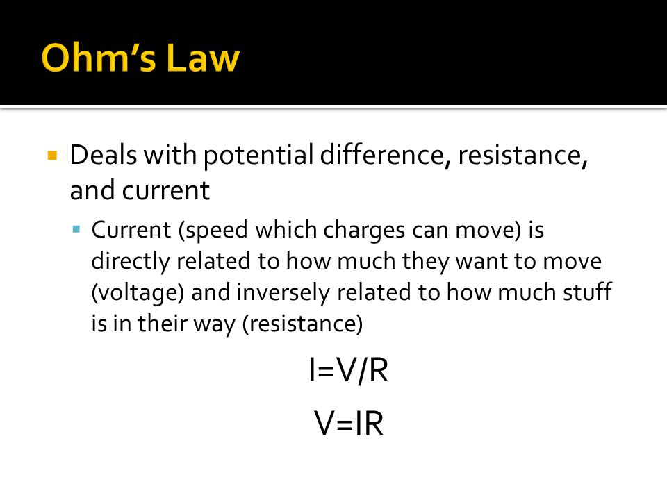  Deals with potential difference, resistance, and current  Current (speed which charges can move) is directly related to how much they want to move
