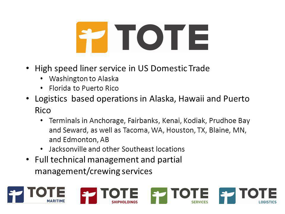 High speed liner service in US Domestic Trade Washington to Alaska Florida to Puerto Rico Logistics based operations in Alaska, Hawaii and Puerto Rico Terminals in Anchorage, Fairbanks, Kenai, Kodiak, Prudhoe Bay and Seward, as well as Tacoma, WA, Houston, TX, Blaine, MN, and Edmonton, AB Jacksonville and other Southeast locations Full technical management and partial management/crewing services
