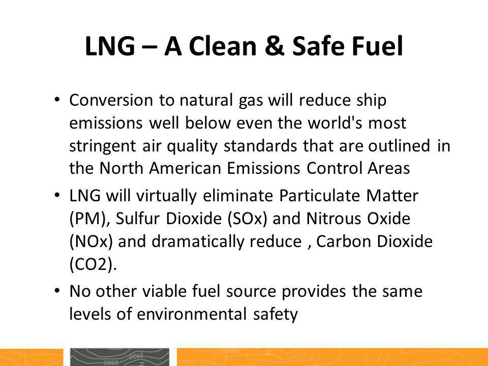 LNG – A Clean & Safe Fuel Conversion to natural gas will reduce ship emissions well below even the world's most stringent air quality standards that a