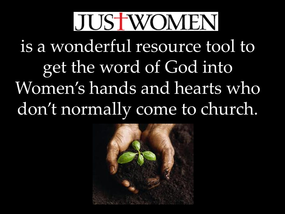is a wonderful resource tool to get the word of God into Women's hands and hearts who don't normally come to church.