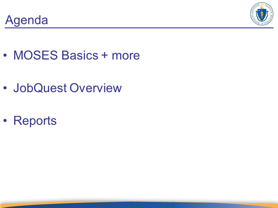 Agenda MOSES Basics + more JobQuest Overview Reports