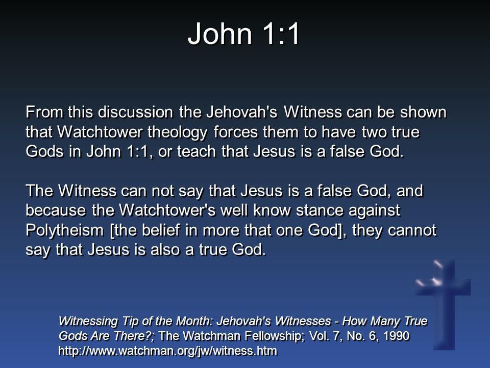 From this discussion the Jehovah's Witness can be shown that Watchtower theology forces them to have two true Gods in John 1:1, or teach that Jesus is