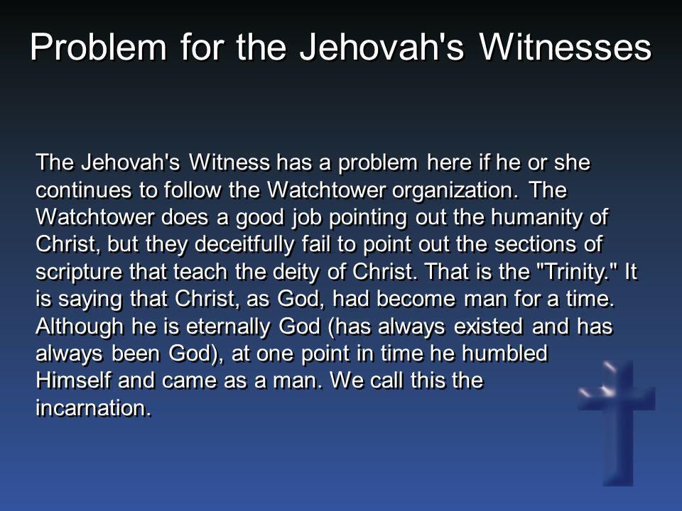 The Jehovah's Witness has a problem here if he or she continues to follow the Watchtower organization. The Watchtower does a good job pointing out the