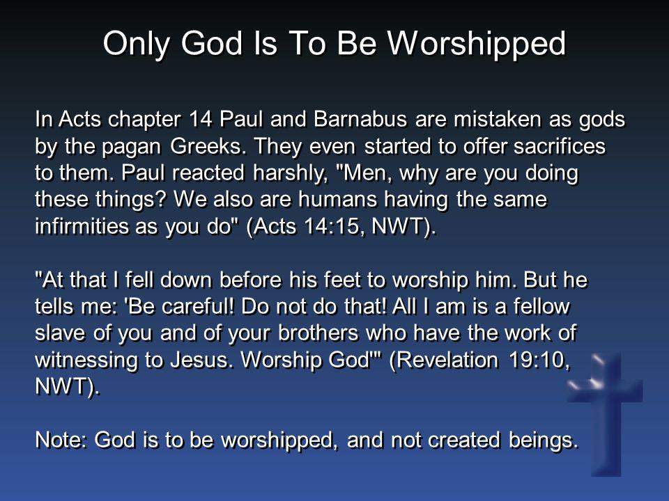 In Acts chapter 14 Paul and Barnabus are mistaken as gods by the pagan Greeks. They even started to offer sacrifices to them. Paul reacted harshly,
